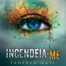 Incendeia-me - Tahereh Mafi