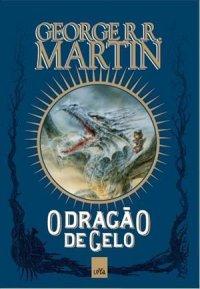 O Dragão de Gelo - George R.R. Martin